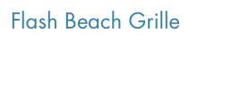 Flash Beach Grille 9128 Se Bridge Rd Hobe Sound, FL  (772) 545-3969